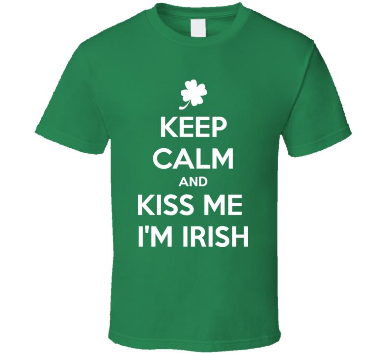 Keep Calm And Kiss Me Im Irish Ireland St Patricks Day T Shirt