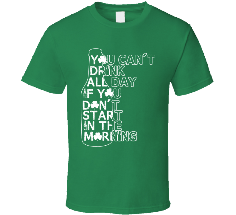 You Cant Drink All Day Funny Beer Irish St Patricks Day T Shirt