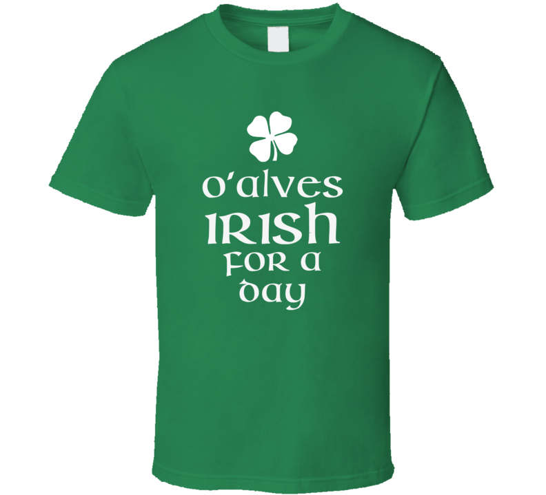 Alves O Alves Irish For A Day St Patrick Day T Shirt