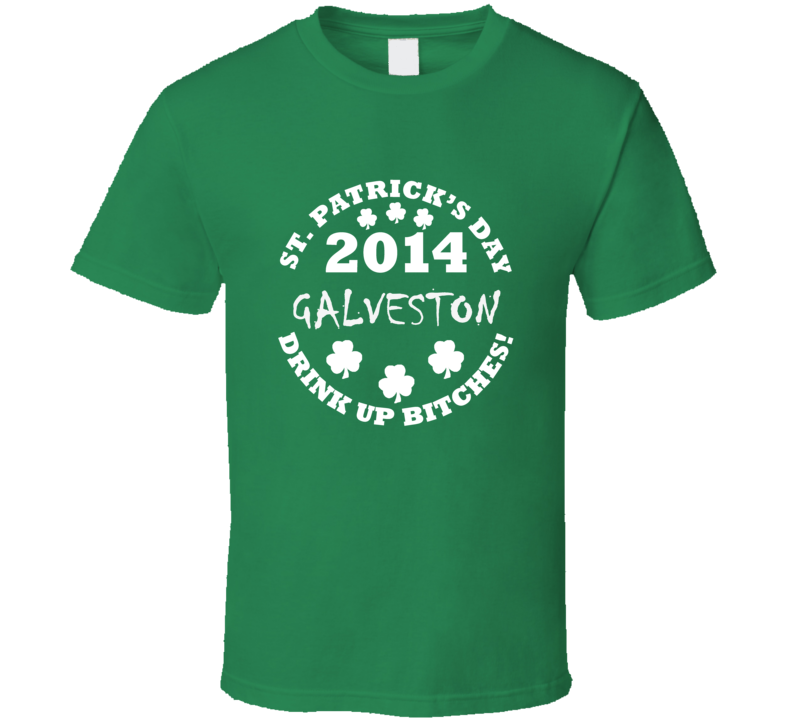 Galveston Drink Up Irish Drinking St Patrick Day funny T shirt