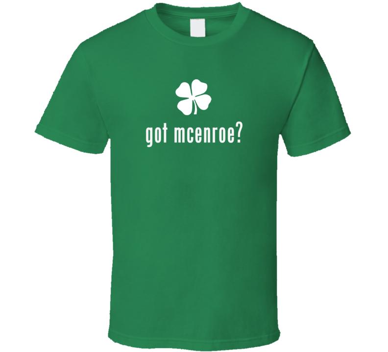 McEnroe got ireland Irish St Patrick Day Ireland T shirt