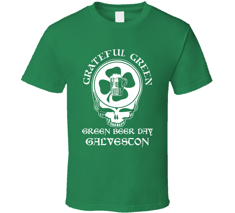 Galveston Green Beer Grateful Dead Irish Bar St Patrick Day funny T shirt