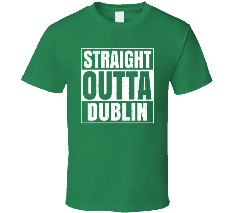 Dublin City Town Ireland Irish St Patrick's Day Straight Outta Compton T Shirt