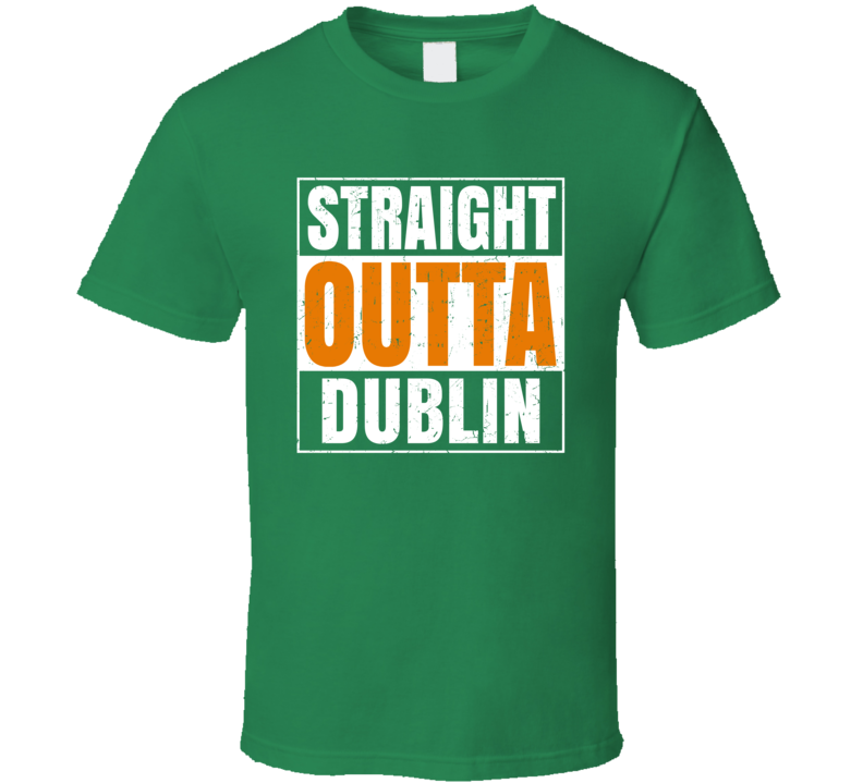 Dublin City Town Irish Ireland St Patrick's Day Straight Outta Compton T Shirt