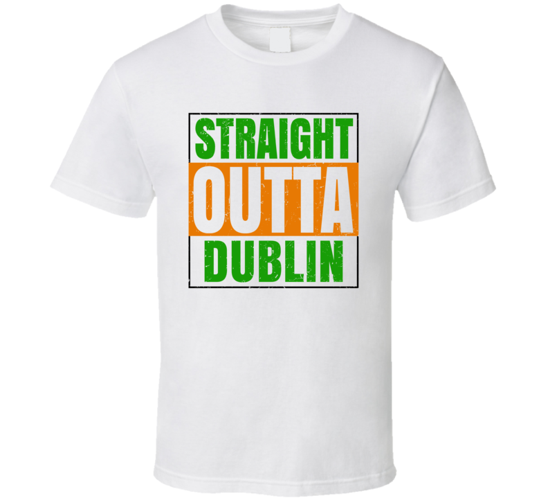 Dublin Town City Irish Ireland St Patrick's Day Straight Outta Compton T Shirt