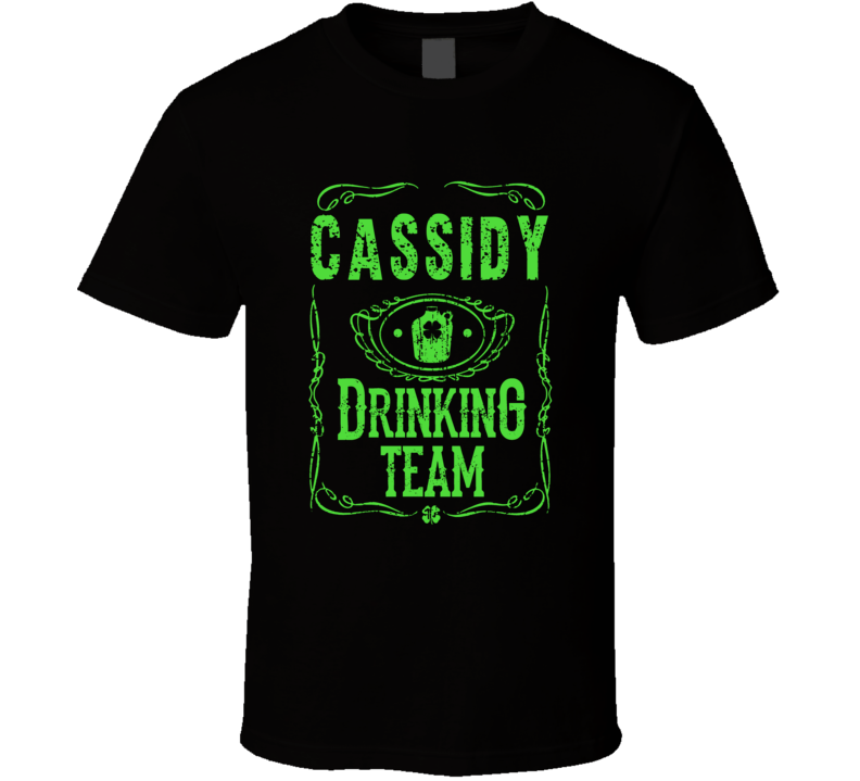 Cassidy Irish Drinking Team Whiskey Beer Custom Last Name St Patricks Day T Shirt