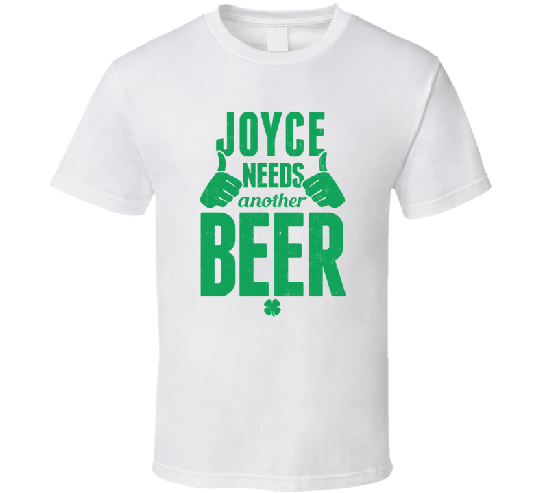 Joyce Needs Another Beer Funny St Patricks Day Pub Bar Party Drinking T Shirt