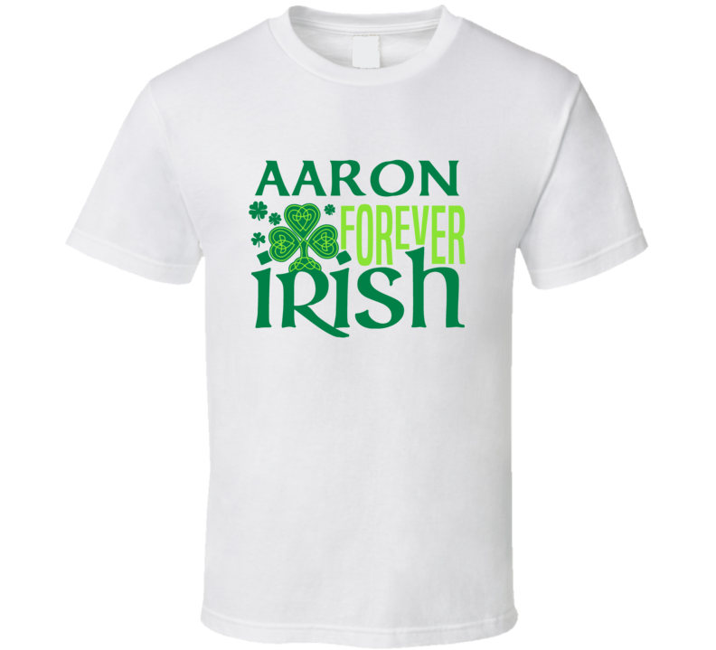 Aaron Forever Irish Beer Funny St Patricks Day Pub Bar Party Drinking T Shirt