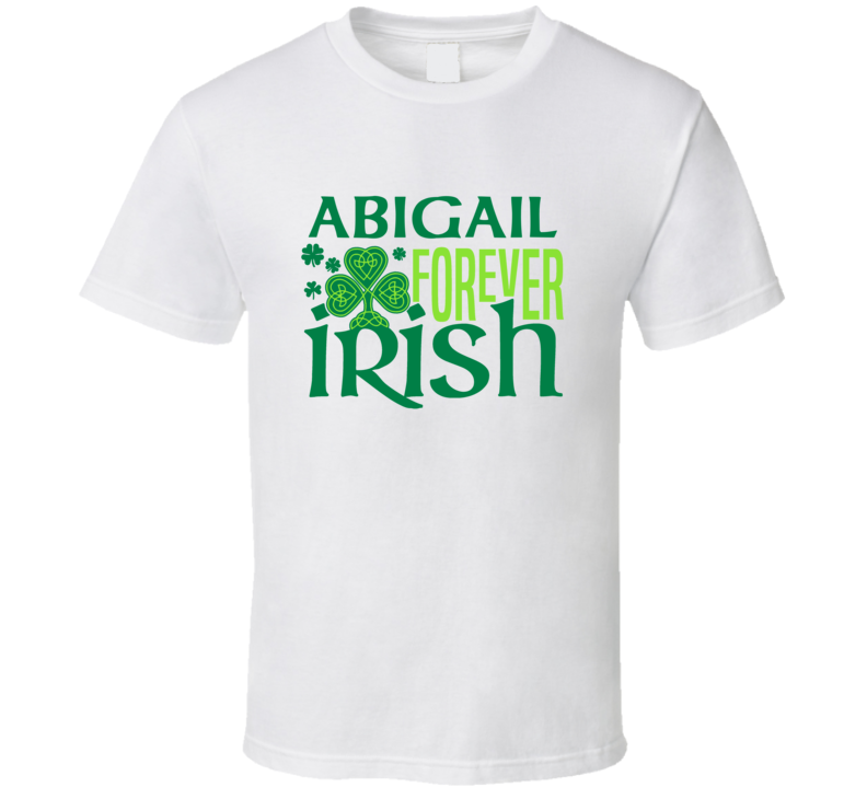 Abigail Forever Irish Beer Funny St Patricks Day Pub Bar Party Drinking T Shirt
