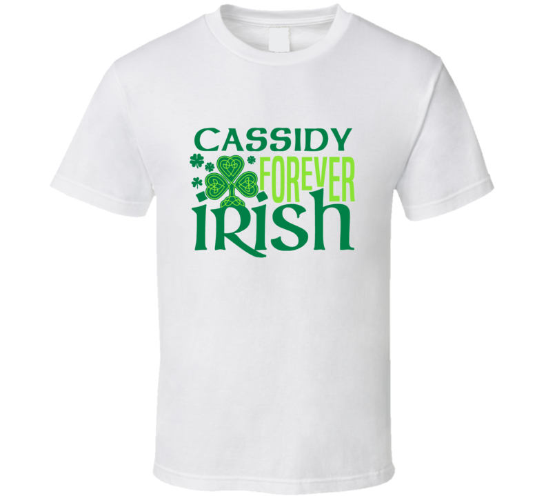 Cassidy Forever Irish Beer Funny St Patricks Day Pub Bar Party Drinking T Shirt