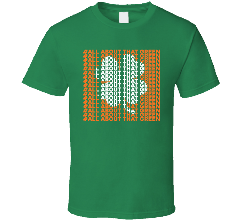 All About That Green Funny St. Patrick's Day T Shirt
