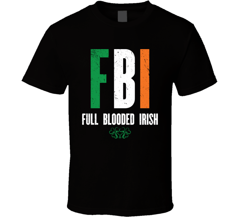 FBI Full Blooded Irish Funny St. Patrick's Day T Shirt