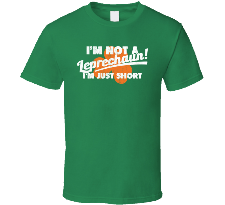 I'm Not A Leprechaun Just Short St. Patrick's Day Worn Look T Shirt