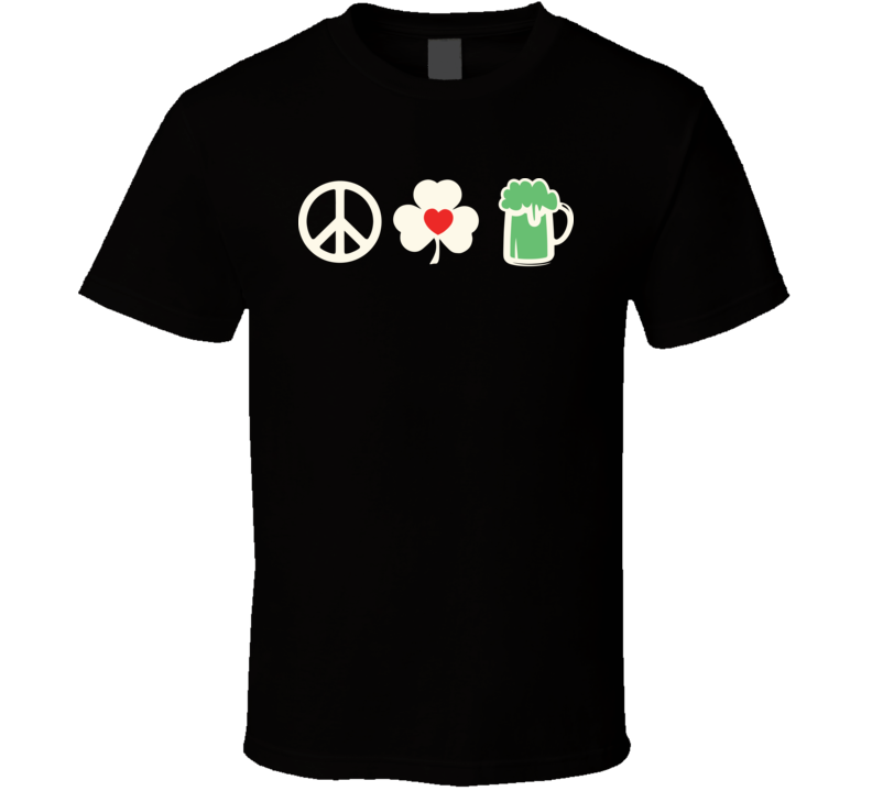 Peace Love Green Beer Funny St. Patrick's Day Irish T Shirt