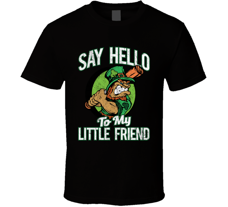 Say Hello To My Little Friend St. Patrick's Day Leprechaun T Shirt