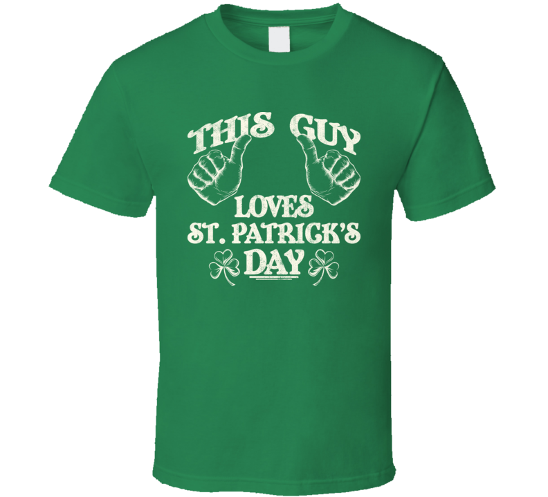 This Guy Loves St. Patrick's Day Irish Shamrock Worn Look T Shirt