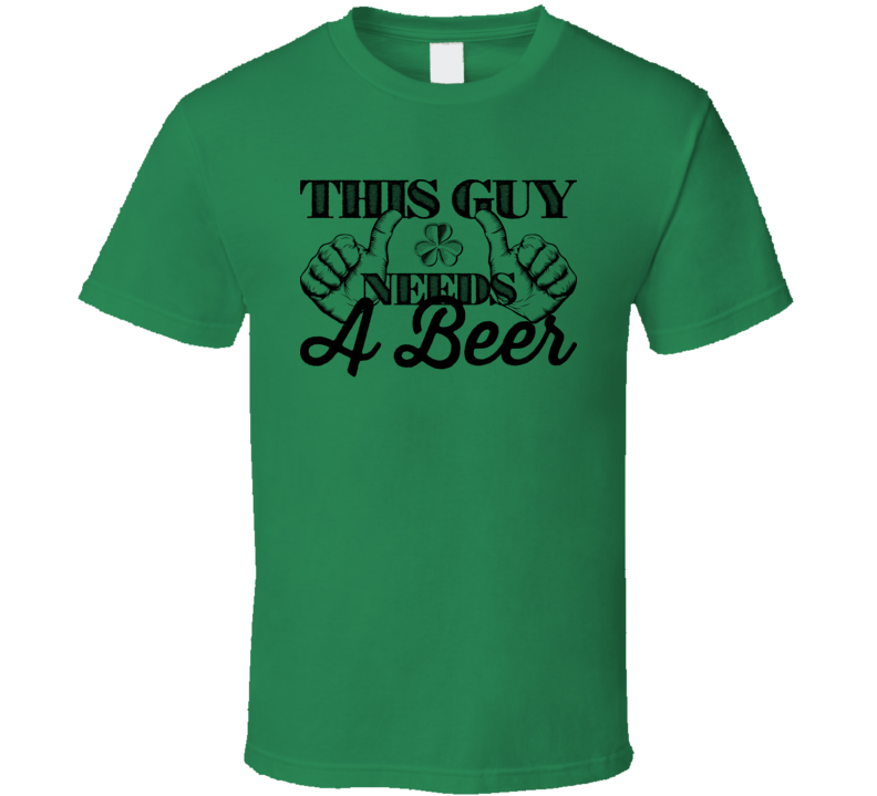 This Guy Needs A Beer Funny St. Patrick's Day Irish T Shirt