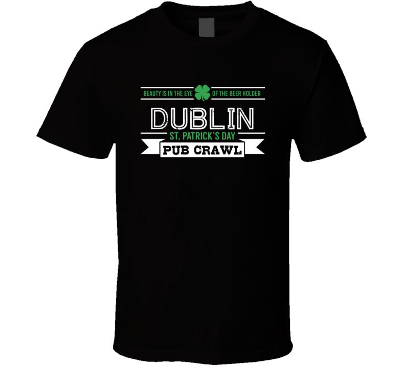 Dublin St Patricks Day Pub Crawl Beer Drinking Party Trending Logo Look T Shirt
