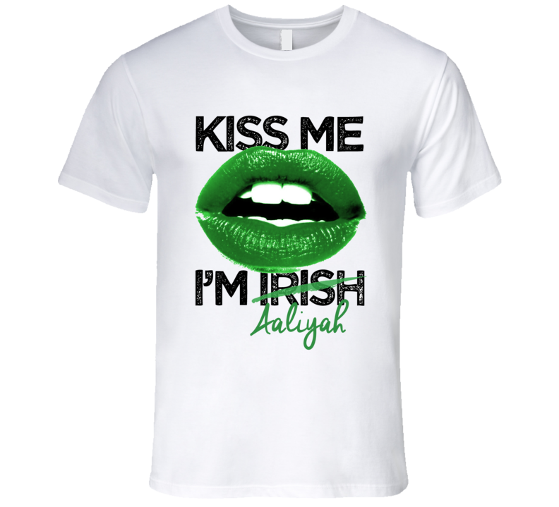 Aaliyah Kiss Me I'm Irish Custom First Name St Patricks Day Trending Lips Party T Shirt
