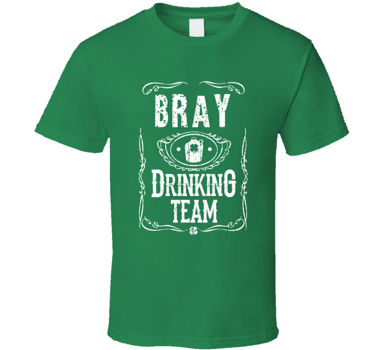Bray Irish Drinking Team Whiskey Beer Custom Name St Patricks Day T Shirt