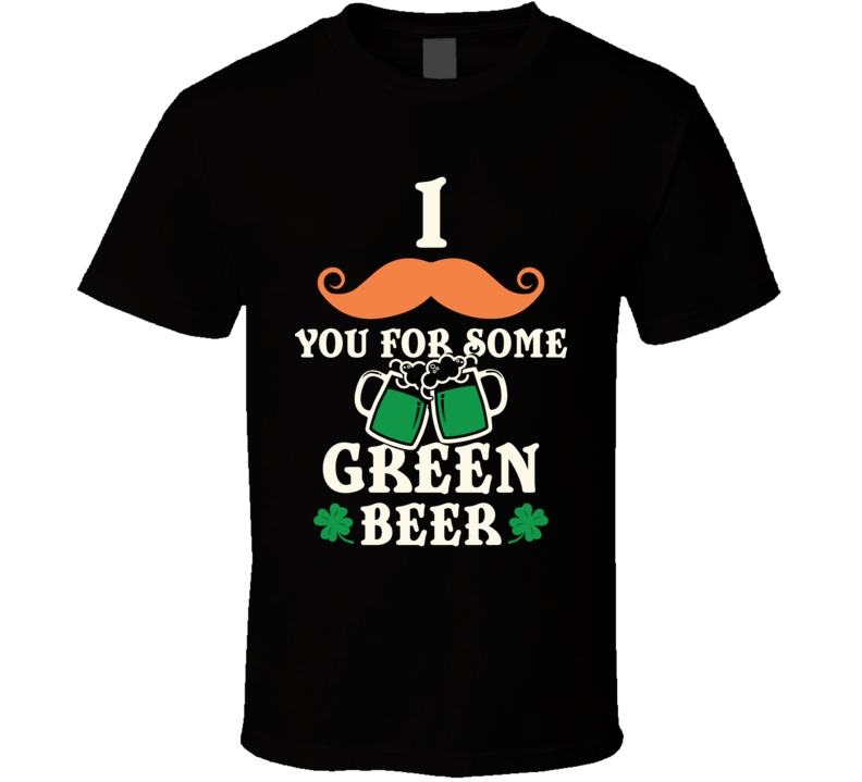 I Mustache You For Some Green Beer Funny St. Patrick's Day T Shirt