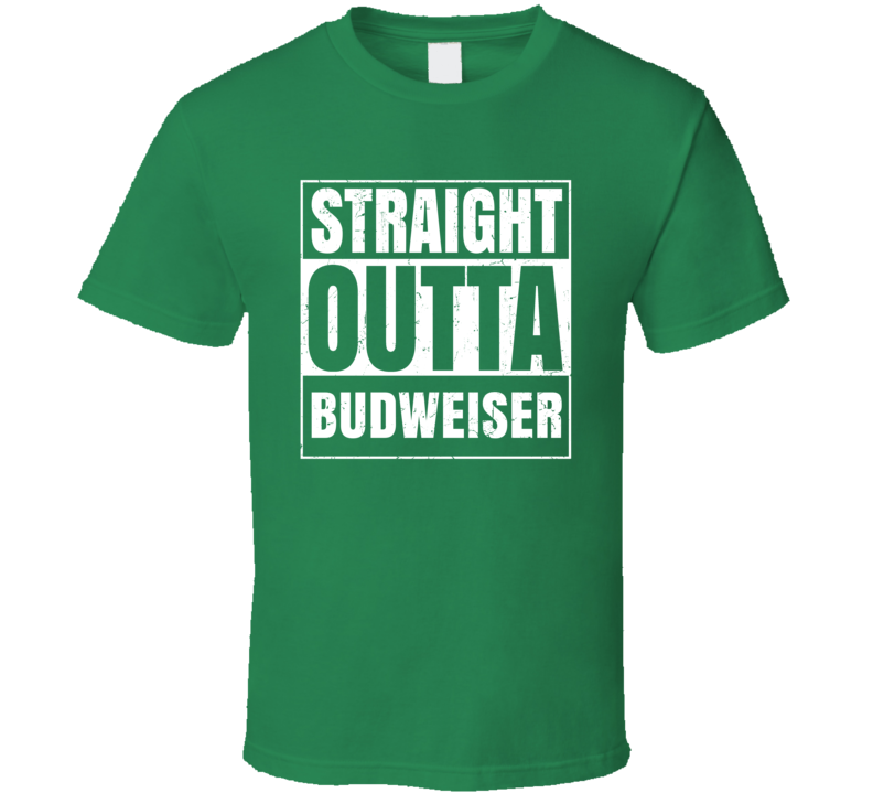 Straight Outta Budweiser St Patricks Day Beer Drinking Parody T Shirt