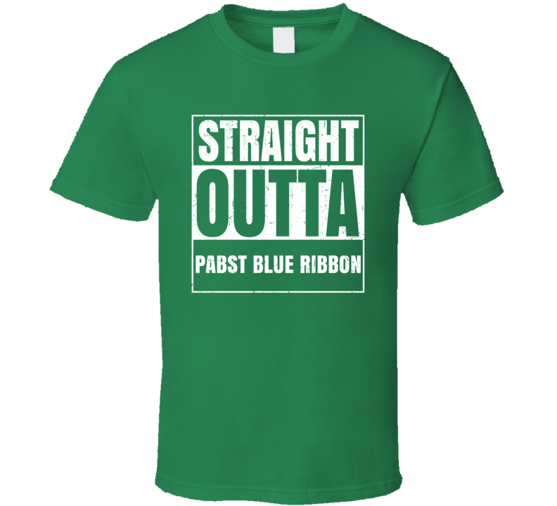 Straight Outta Pabst Blue Ribbon  St Patricks Day Beer Drinking Parody T Shirt