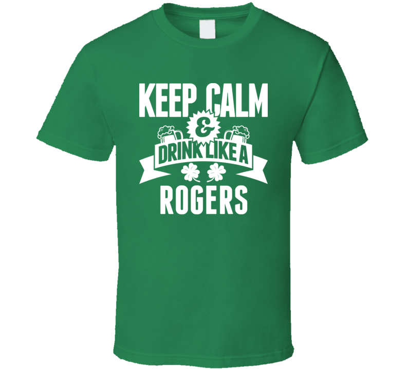 Keep Calm And Drink Like A Rogers St. Patricks Day Last Name T Shirt