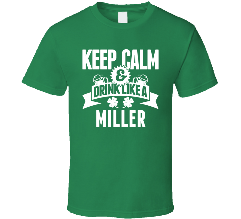 Keep Calm And Drink Like A Miller St. Patricks Day Last Name T Shirt