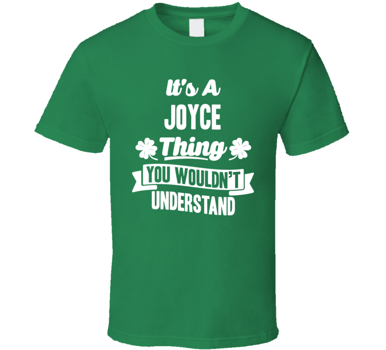 It's A Joyce Thing You Wouldn't Understand St. Patricks Day Last Name T Shirt