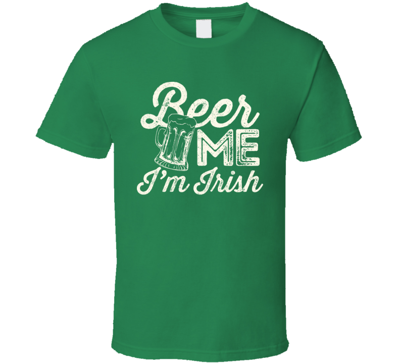 Beer Me I'm Irish Funny St. Patrick's Day Drinking Worn Look T Shirt