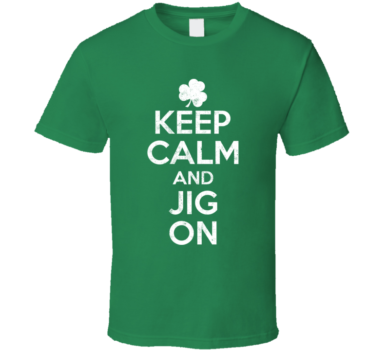 Keep Calm And Jig On Funny St. Patrick's Day Worn Look T Shirt