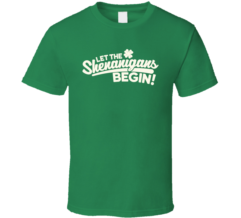 Let The Shenanigans Begin Funny St. Patrick's Day T Shirt