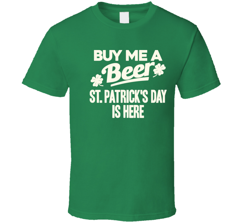 Buy Me A Beer St. Patrick's Day Is Here Funny T Shirt
