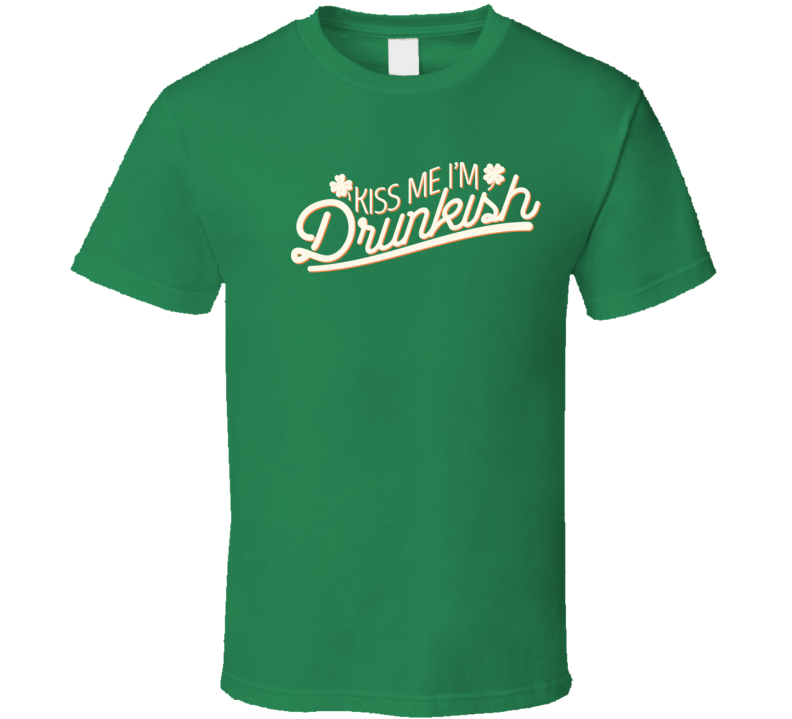 Kiss Me I'm Drunkish Funny St. Patrick's Day Irish T Shirt