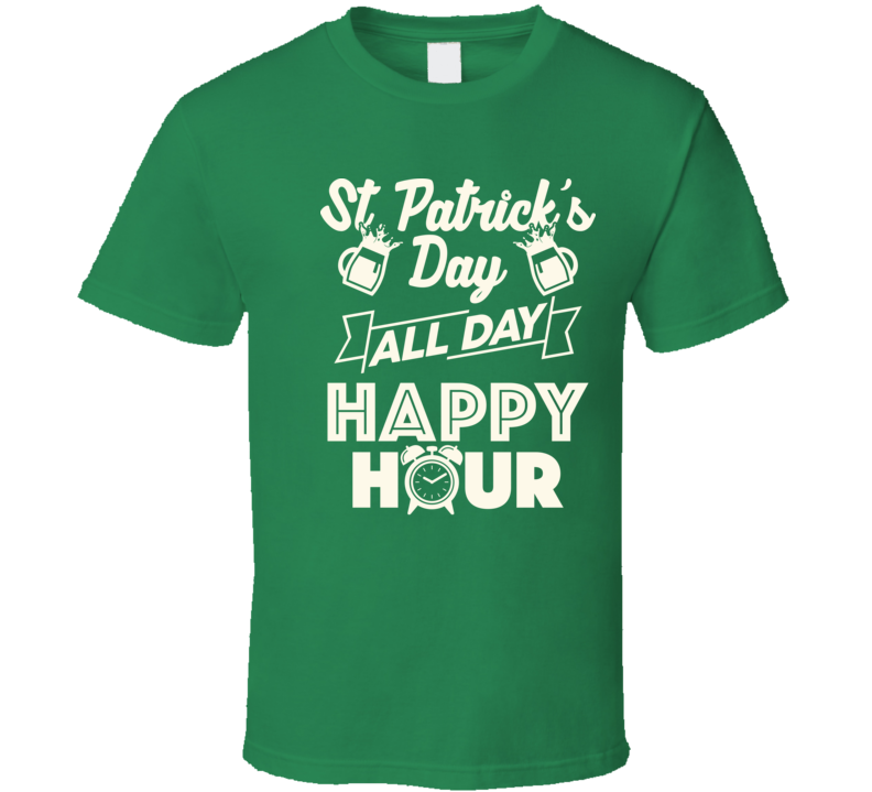 St. Patrick's Day All Day Happy Hour Funny Irish Drinking Beer T Shirt