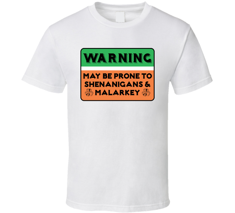 Warning May Be Prone To Shenanigans And Malarkey St. Patrick's T Shirt