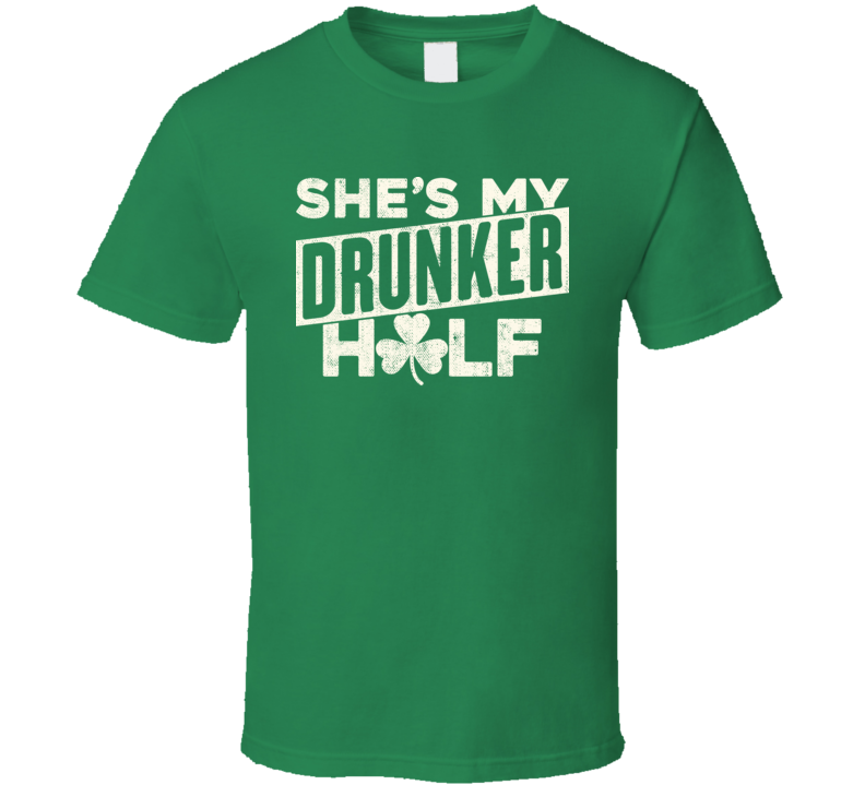 She's My Drunker Half Funny St. Patrick's Day Irish Worn Look T Shirt
