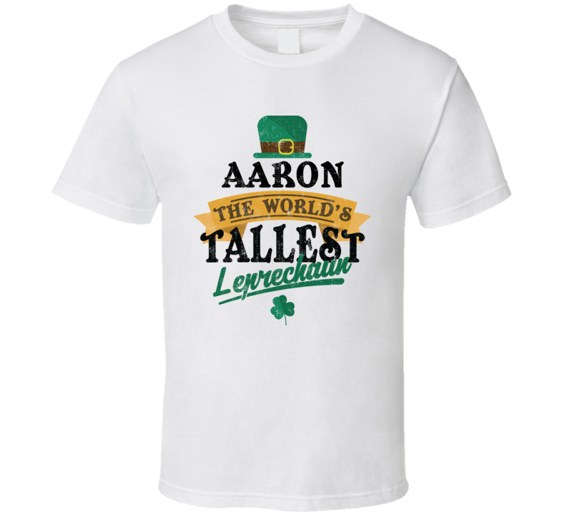 Aaron St Patricks Day World's Tallest Leprechaun Funny St Patricks Day Party T Shirt