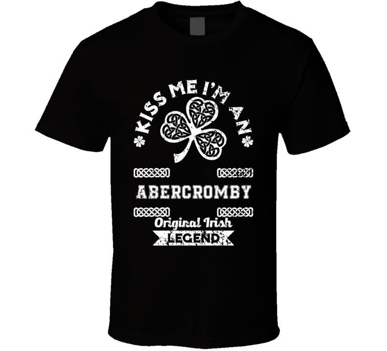 Abercromby Kiss Me Im Irish Legend Custom Last Name St Patricks Day T Shirt
