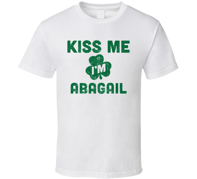 Kiss Me I'm Abagail Funny St Patricks Day Irish Beer Drinking T Shirt