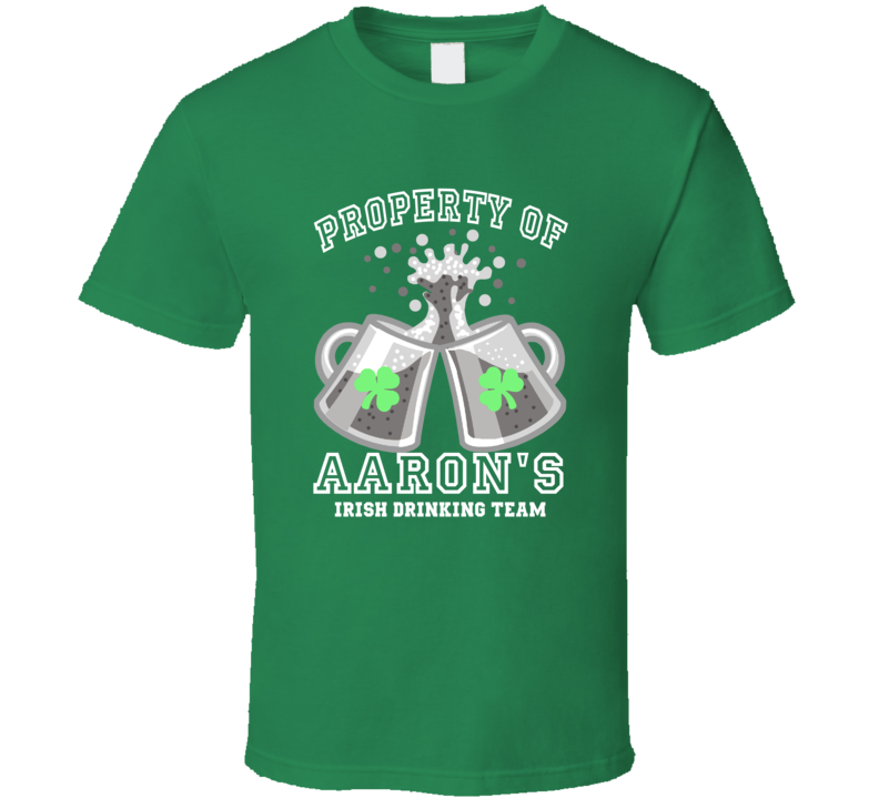 Aaron Propery Of Aaron's Irish Drinking Team St Patricks Day T Shirt