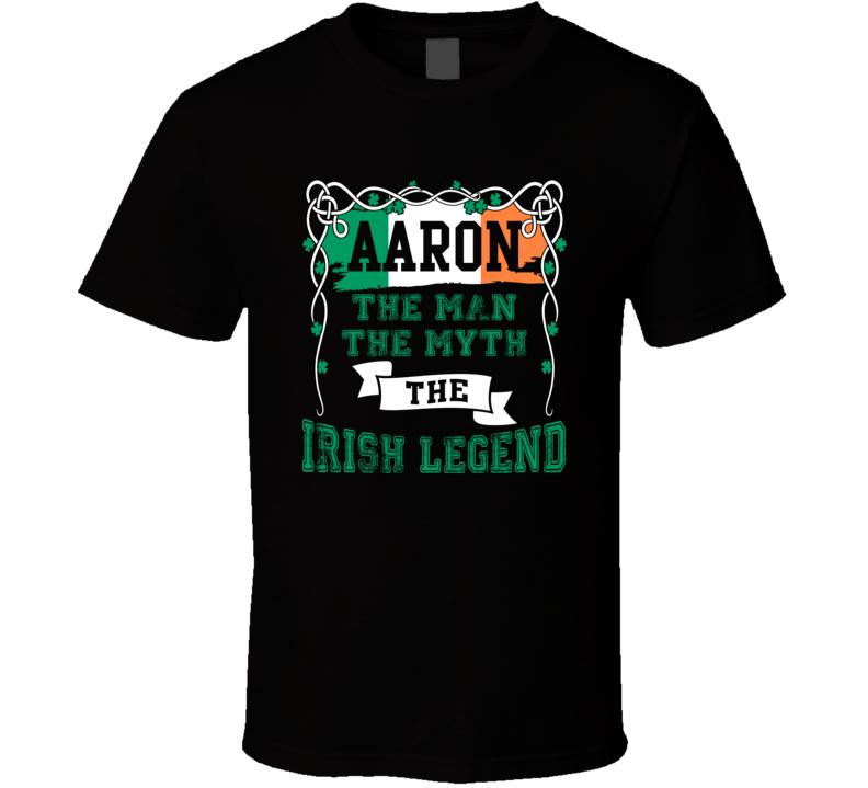Aaron The Man The Myth The Irish Legend Custom First Name St Patricks Day T Shirt