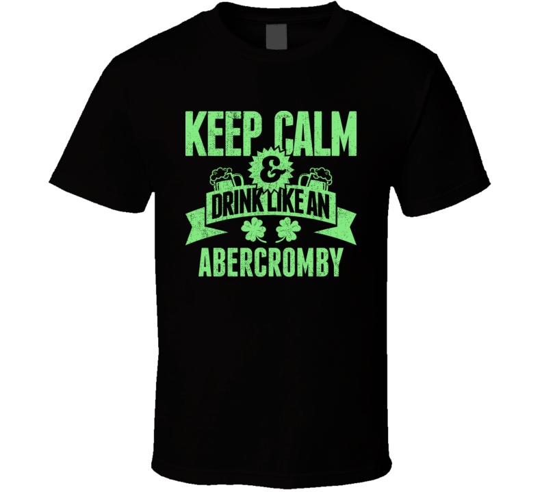 Abercromby Keep Calm Drink Like Beer Irish Name St Patricks Day T Shirt