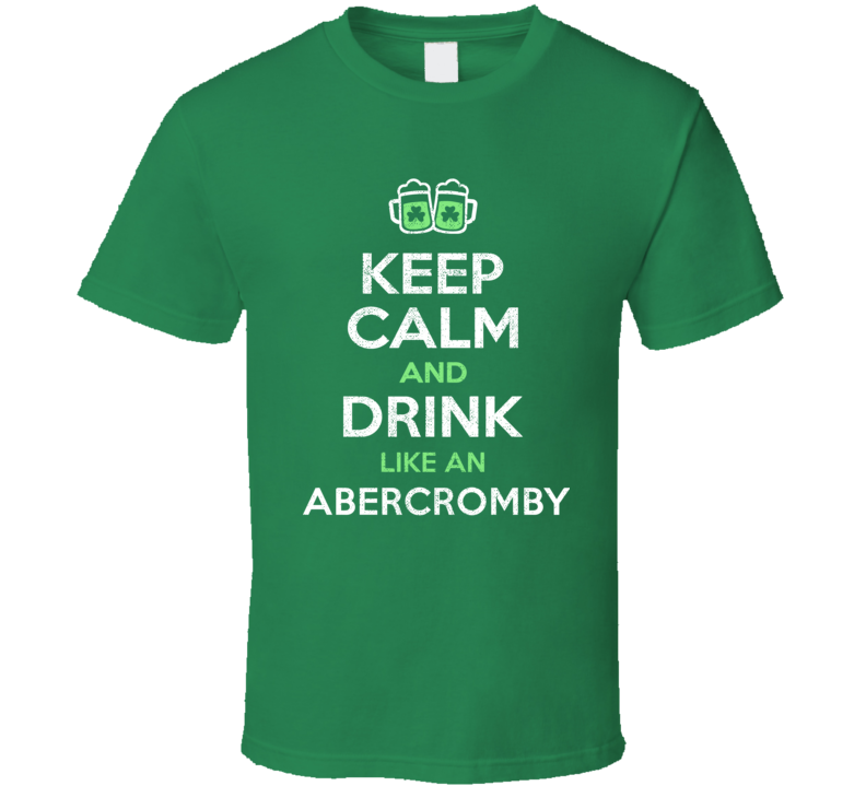 Abercromby Keep Calm Drink Like Beer Ireland Irish Name St Patricks Day T Shirt