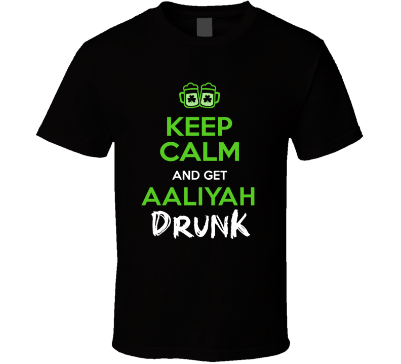 Aaliyah Keep Calm Get Custom Name Drunk St Patrick's Day Beer Pub Crawl T Shirt