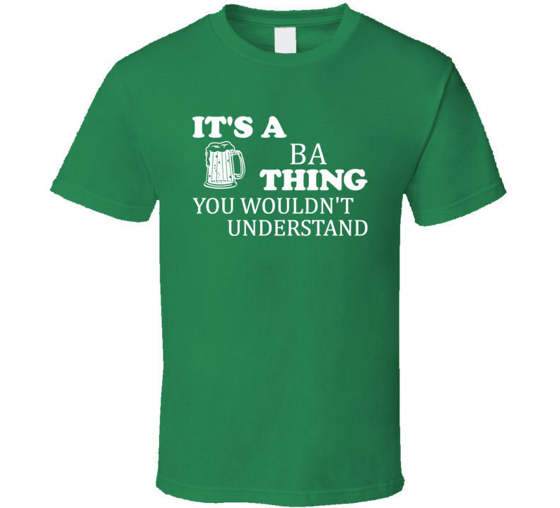 Its A Ba Thing You Wouldnt Understand Irish Beer T Shirt