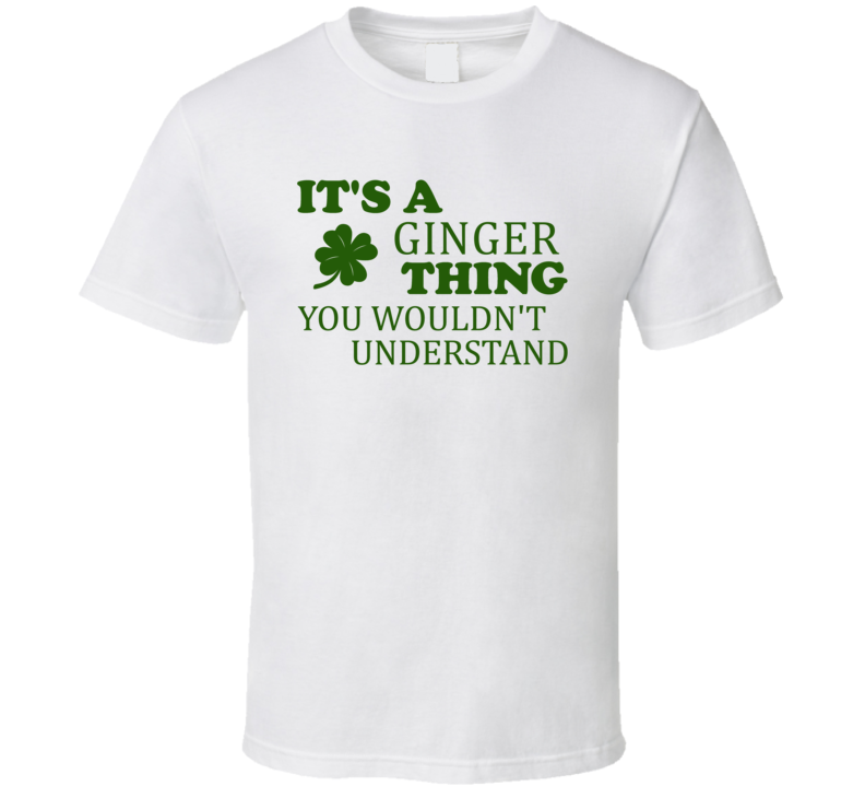 Its A Ginger Thing You Wouldnt Understand Irish Clover T Shirt