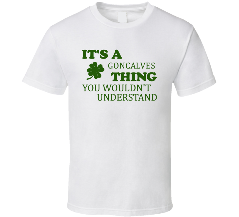 Its A Goncalves Thing You Wouldnt Understand Irish Clover T Shirt