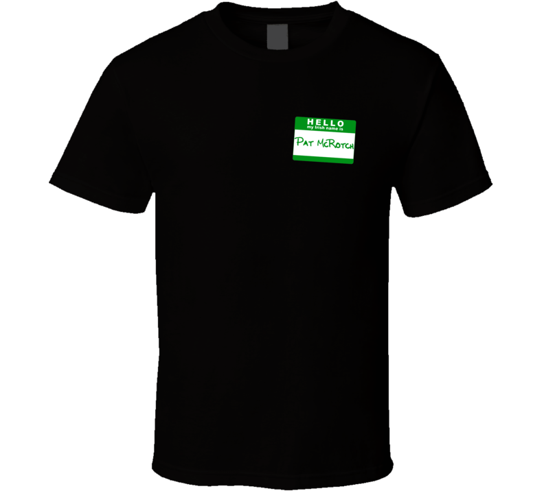 Hello My Irish Name Is Pat McRotch Funny St Patricks Day T Shirt